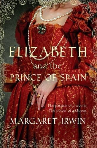 Elizabeth & the Prince of Spain By Margaret Irwin