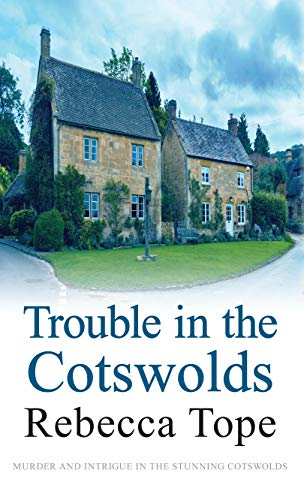 Trouble in the Cotswolds (Cotswold Mysteries) By Rebecca Tope