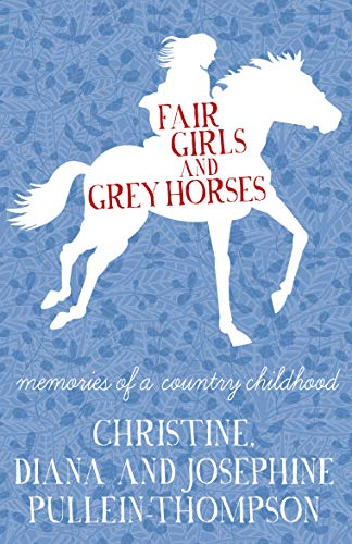Fair Girls and Grey Horses By Christine Pullein-Thompson