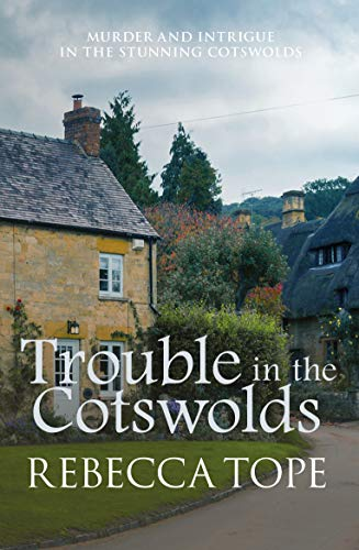 Trouble in the Cotswolds By Rebecca Tope