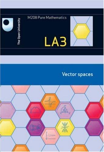 Vector Spaces: Unit LA3 by Open University Course Team