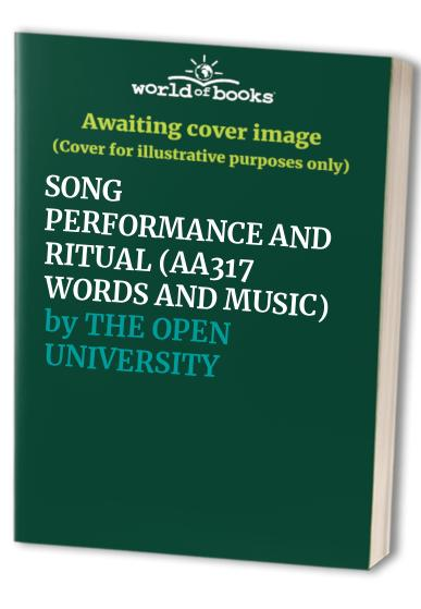SONG PERFORMANCE AND RITUAL (AA317 WORDS AND MUSIC) By THE OPEN UNIVERSITY