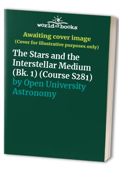 Astronomy and Planetary Science: The Stars and the Interstellar Medium Bk. 1 (Course S281) By Barrie William Jones