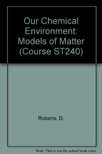 Our Chemical Environment: Models of Matter (Course ST240) By D. Roberts