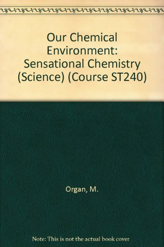 Our Chemical Environment: Sensational Chemistry (Course ST240) By M. Organ