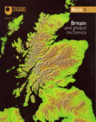 Britain and Global Tectonics: Block 5 (Understanding the Continents) By Open University Course Team