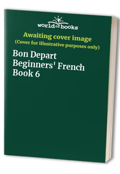Bon Depart Beginners' French Book 6