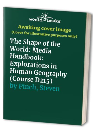 The Shape of the World: Media Handbook: Explorations in Human Geography (Course D215) By C. Brook