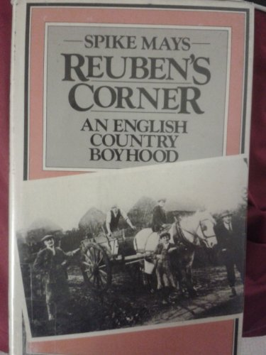 Reuben's Corner. An English Country Boyhood By Spike Mays