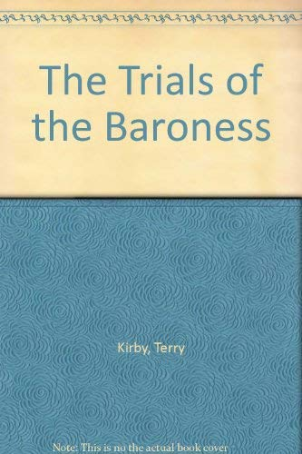 The Trials of the Baroness By Terence Kirby