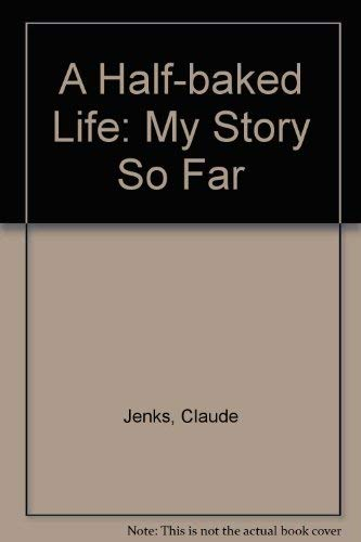 A Half-baked Life By Claude Jenks
