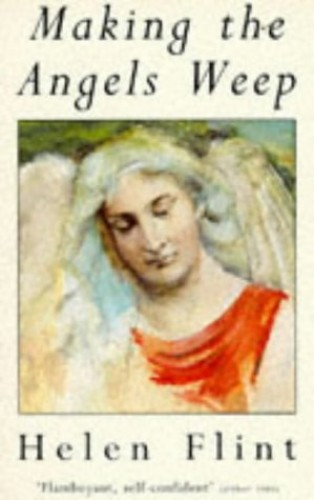 Making the Angels Weep By Helen Flint