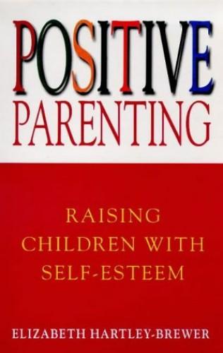 Positive Parenting: Raising Children with Self-esteem by Elizabeth Hartley-Brewer