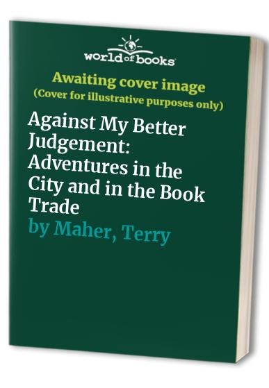 Against My Better Judgement By Terry Maher