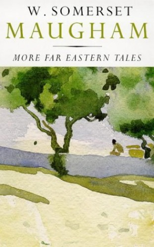 More Far Eastern Tales By W Somerset Maugham