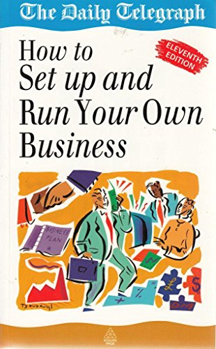 How to Set Up and Run Your Own Business By The Daily Telegraph