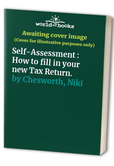 Self-assessment: A Simple and Easy-to-follow Guide to the New Tax System by Niki Chesworth