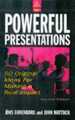 POWERFUL PRESENTATIONS: 50 Original Ideas for Making a Real Impact by Unknown Author