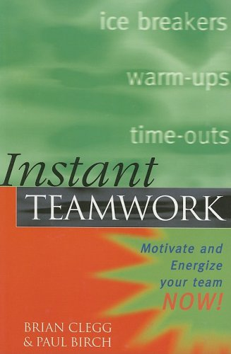 Instant Teamwork: Motivate and Energize Your Team NOW! By Brian Clegg