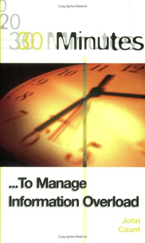 30 Minutes to Manage Information Overload By John Caunt