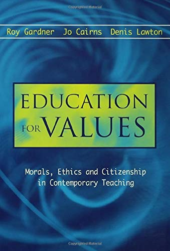 Education for Values: Morals, Ethics and Citizenship in Contemporary Teaching By Cairns, Jo