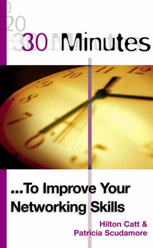 30 Minutes to Improve Your Networking Skills By Hilton Catt