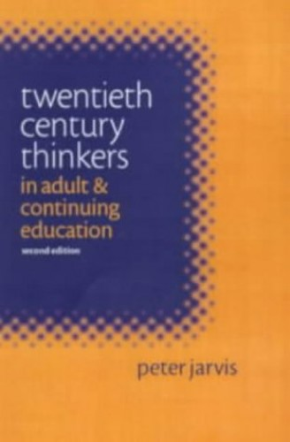 Twentieth Century Thinkers in Adult and Continuing Education By Jarvis, Peter (Professor of Continuing Education, University of Surrey)