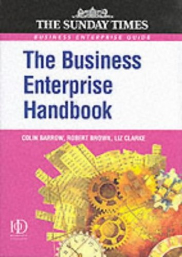 The Business Enterprise Handbook: A Complete Guide to Achieving Profitable Growth for All Entrepreneurs and SMEs by Colin Barrow