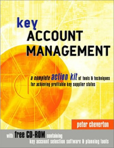 Key Account Management: A Complete Action Kit of Tools and Techniques for Achieving Profitable Key Supplier Status by Peter Cheverton