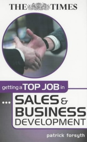 Getting a Top Job in Sales and Business Development (Getting Top Job) By Patrick Forsyth