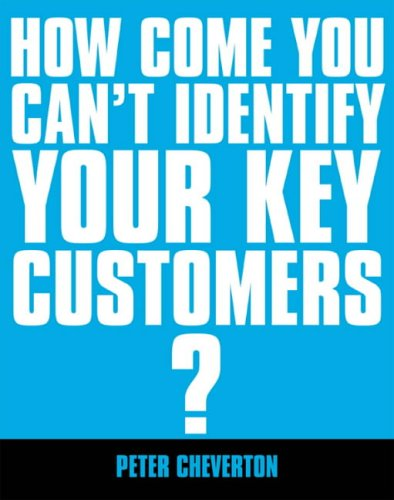How Come You Can't Identify Your Key Customers? By Peter Cheverton