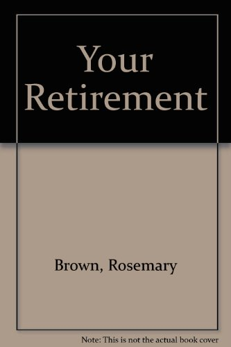 YOUR RETIREMENT 7TH EDITION By Rosemary Brown