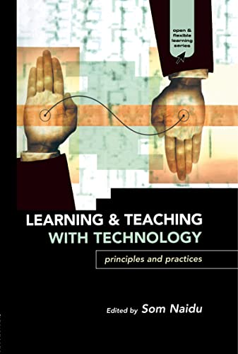 Learning and Teaching with Technology By Som Naidu (University of Melbourne, Australia)