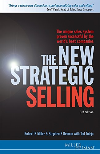 The New Strategic Selling: The Unique Sales System Proven Successful by the World's Best Companies by Robert B. Miller