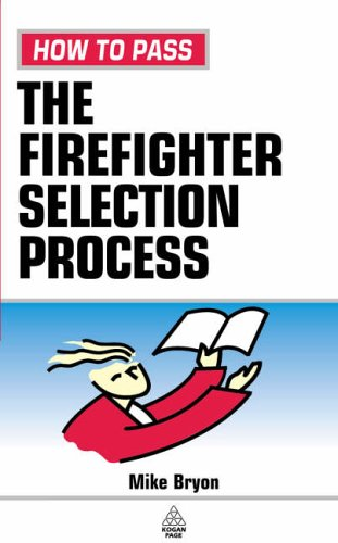 How to Pass the Firefighter Selection Process By Mike Bryon
