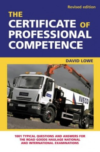 The Certificate of Professional Competence: 1001 Typical Questions and Answers for the Road Goods Haulage National and International Examination by David Lowe
