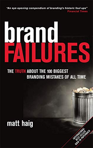 Brand Failures: The Truth About the 100 Biggest Branding Mistakes of All Time By Matt Haig