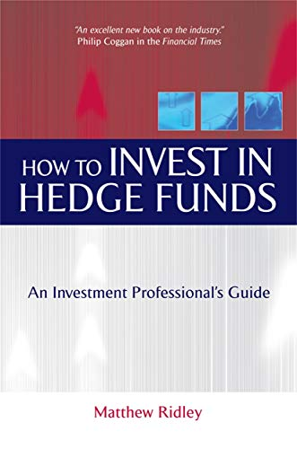 How to Invest in Hedge Funds: An Investment Professional's Guide by Matthew Ridley