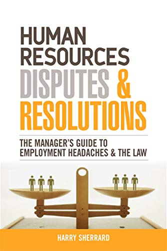 Human Resources Disputes and Resolutions: The Manager's Guide to Employment Headaches and the Law by Harry Sherrard