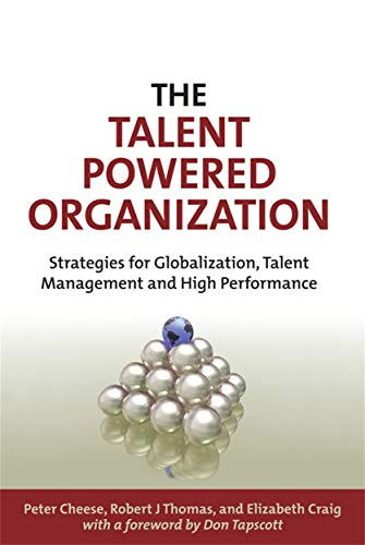 The Talent Powered Organization: Strategies for Globalization, Talent Management and High Performance By Peter Cheese