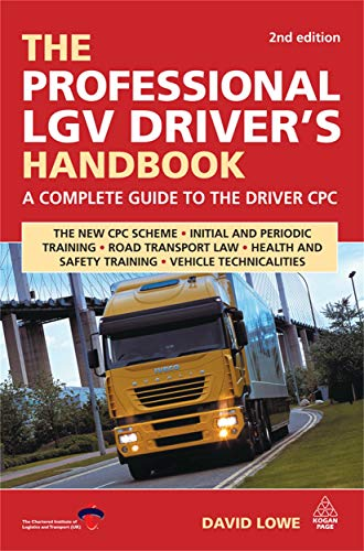 The Professional LGV Driver's Handbook: A Complete Guide to the Driver CPC by David Lowe