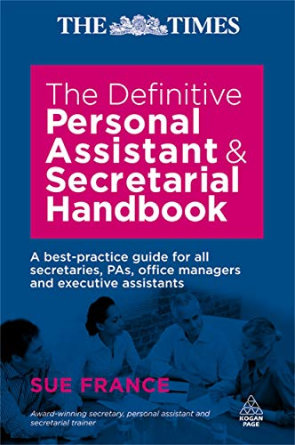 The Definitive Personal Assistant and Secretarial Handbook: A Best Practice Guide for all Secretaries, PAs, Office Managers and Executive Assistants By Sue France