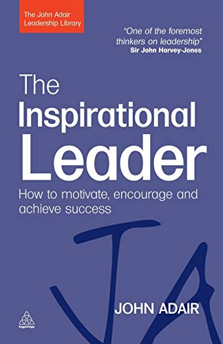The Inspirational Leader By John Adair