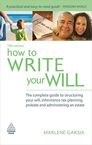 How to Write Your Will: The Complete Guide to Structuring Your Will, Inheritance Tax Planning, Probate and Administering an Estate by Marlene Garsia