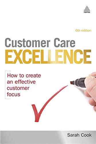Customer Care Excellence: How to Create an Effective Customer Focus by Sarah Cook