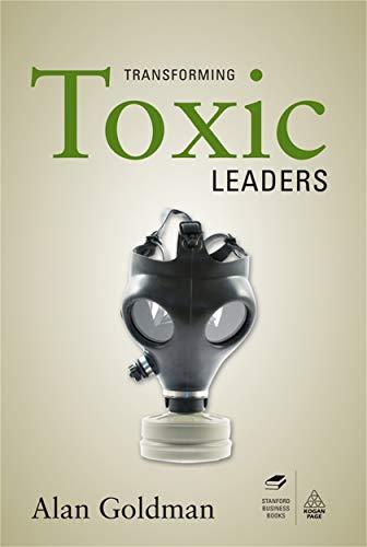 Transforming Toxic Leaders By Alan Goldman