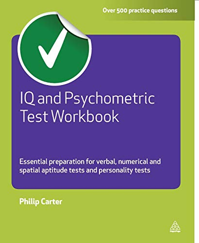 IQ and Psychometric Test Workbook: Essential Preparation for Verbal, Numerical and Spatial Aptitude Tests and Personality Tests by Philip J. Carter