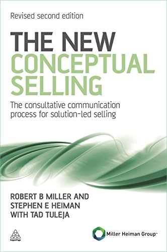 The New Conceptual Selling: The Consultative Communication Process for Solution-led Selling By Robert B. Miller