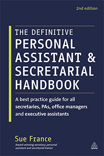 The Definitive Personal Assistant & Secretarial Handbook: A Best Practice Guide for All Secretaries, PAs, Office Managers and Executive Assistants by Sue France