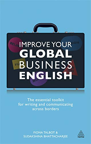 Improve Your Global Business English: The Essential Toolkit for Writing and Communicating Across Borders by Fiona Talbot
